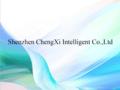 Shenzhen ChengXi Intelligent Co.,Ltd